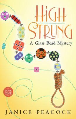Glass Bead Mystery Series: High Strung, Glass Bead Mystery Series, Book 1, Janice Peacock