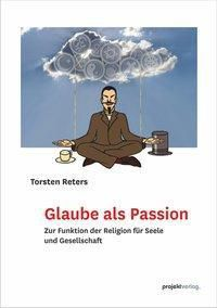 Glaube als Passion - Torsten Reters |