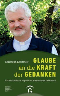Glaube an die Kraft der Gedanken - Christoph P. Kreitmeir |