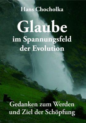 Glaube im Spannungsfeld der Evolution - Hans Chocholka |