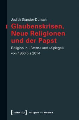 Glaubenskrisen, Neue Religionen und der Papst - Judith Stander-Dulisch |