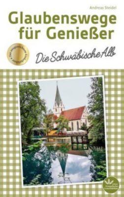 Glaubenswege für Genießer - Die Schwäbische Alb - Andreas Steidel pdf epub