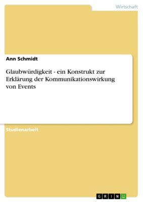 Glaubwürdigkeit - ein Konstrukt zur Erklärung der Kommunikationswirkung von Events, Ann Schmidt