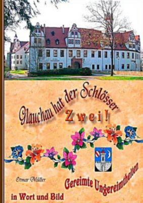 Glauchau hat der Schlösser zwei, Otmar Müller