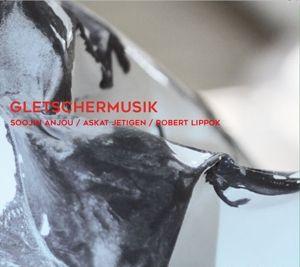 Gletschermusik, Robert Lippok, Soojin Anjou, Askat Jetigen