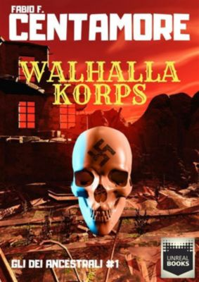 Gli Dei Ancestrali: Walhalla Korps, Fabio F. Centamore