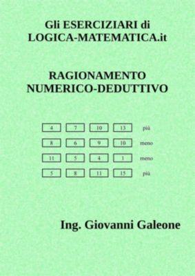 Gli ESERCIZIARI di LOGICA-MATEMATICA.it - Volume III – Ragionamento Numerico Deduttivo, Il Prof Di Logica-matematica.it