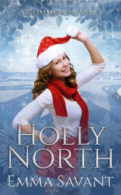 Glimmers: Holly North (A Glimmers Novel), Emma Savant