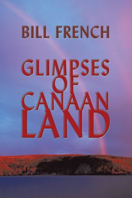 Glimpses of Canaan Land, Bill French