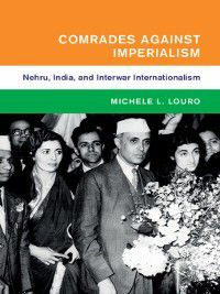 Global and International History: Comrades against Imperialism, Michele L. Louro