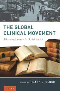 Global Clinical Movement: Educating Lawyers for Social Justice