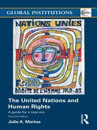 Global Institutions: United Nations and Human Rights, Julie Mertus, Julie A Mertus