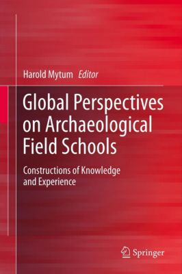 Global Perspectives on Archaeological Field Schools, Harold Mytum