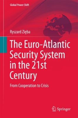 Global Power Shift: The Euro-Atlantic Security System in the 21st Century, Ryszard Zięba