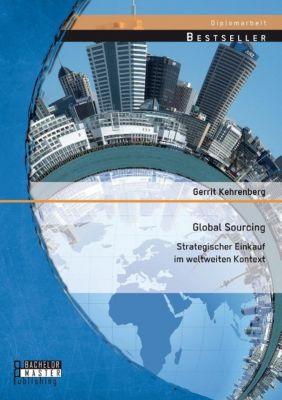 Global Sourcing: Strategischer Einkauf im weltweiten Kontext, Gerrit Kehrenberg
