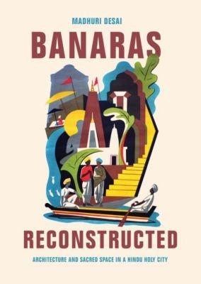 Global South Asia: Banaras Reconstructed, Madhuri Desai