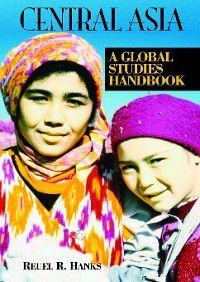 Global Studies, Asia: Central Asia, Reuel Hanks
