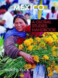 Global Studies: Latin America & the Caribbean: Mexico, James Huck