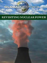 Global Viewpoints: Revisiting Nuclear Power