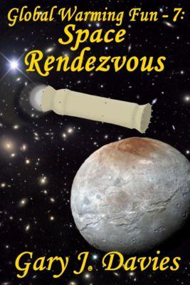 Global Warming Fun: Global Warming Fun 7: Space Rendezvous, Gary J. Davies