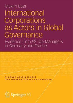 Globale Gesellschaft und internationale Beziehungen: International Corporations as Actors in Global Governance, Maxim Baer