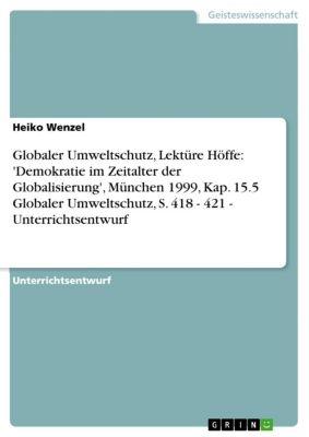 Globaler Umweltschutz, Lektüre Höffe: 'Demokratie im Zeitalter der Globalisierung', München 1999, Kap. 15.5 Globaler Umweltschutz, S. 418 - 421 - Unterrichtsentwurf, Heiko Wenzel