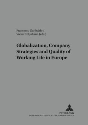 Globalisation, Company Strategies and Quality of Working Life in Europe