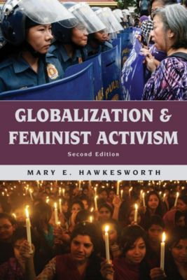 Globalization: Globalization and Feminist Activism, Mary E. Hawkesworth
