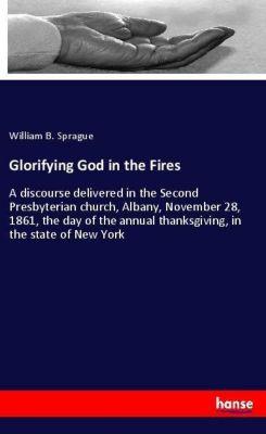 Glorifying God in the Fires, William B. Sprague