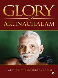 GLORY OF ARUNACHALAM, V. Balasubramaniam