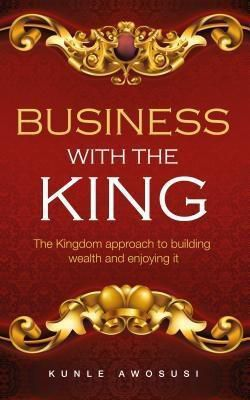 Glory Press: BUSINESS WITH THE KING, Kunle Awosusi