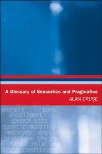 Glossaries in Linguistics EUP: Glossary of Semantics and Pragmatics, Alan Cruse