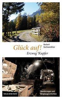 Glück auf! Erzweg Kupfer - Herbert Gschwendtner |