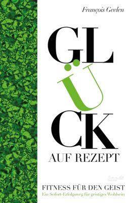 Glück auf Rezept – Fitness für den Geist, Francois Geelen