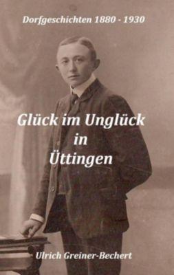 Glück im Unglück in Üttingen, Ulrich Greiner-Bechert