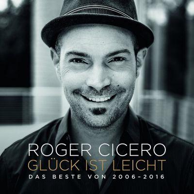 Glück ist leicht - Das Beste von 2006-2016 (Premium Edition, 2 CDs), Roger Cicero