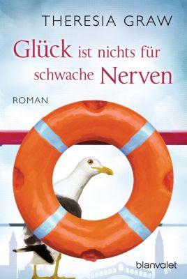 Glück ist nichts für schwache Nerven - Theresia Graw pdf epub