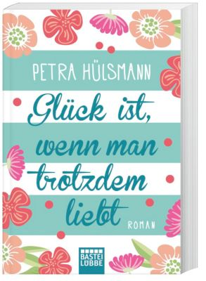 Glück ist, wenn man trotzdem liebt, Petra Hülsmann
