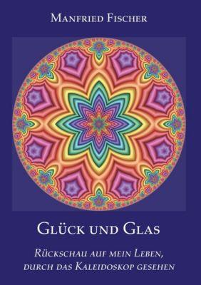 Glück und Glas - Manfried Fischer |