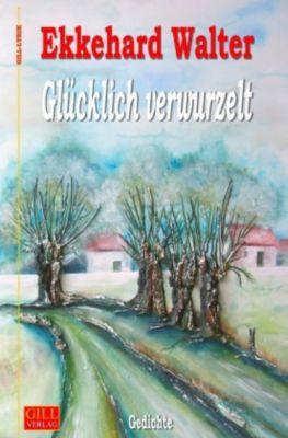 Glücklich verwurzelt - Ekkehard Walter pdf epub
