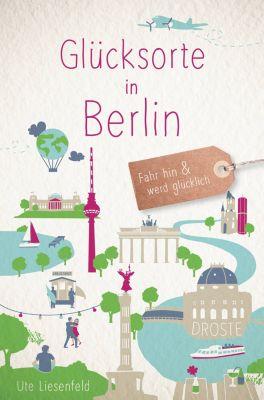 Glücksorte: Glücksorte in Berlin, Ute Liesenfeld