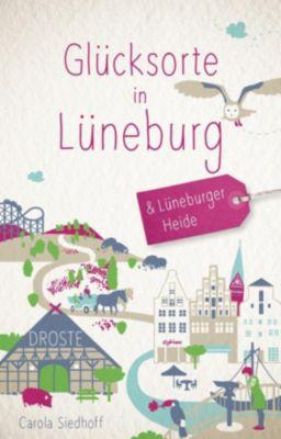 Glücksorte in Lüneburg und der Lüneburger Heide - Carola Siedhoff |