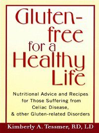Gluten-Free for a Healthy Life, R.D., L.D., Kimberly A. Tessmer