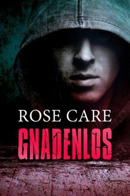 Gnadenlos, Rose Care