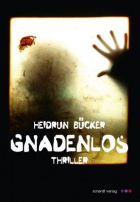 Gnadenlos: Thriller, Heidrun Bücker