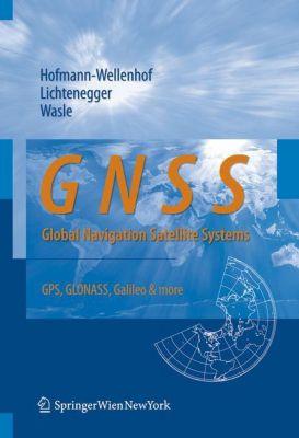 GNSS - Global Navigation Satellite Systems, Bernhard Hofmann-Wellenhof, Herbert Lichtenegger, Elmar Wasle