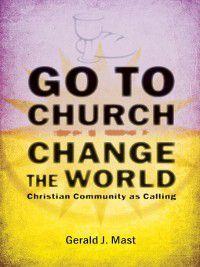 Go to Church, Change the World, Gerald Mast
