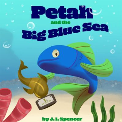 Goal2Grow Kids: Petah and the Big Blue Sea, J. I. Spencer