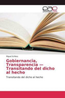 Gobiernancia, Transparencia - Transitando del dicho al hecho, Miguel Schloss