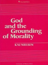 God and the Grounding of Morality, Kai Nielsen